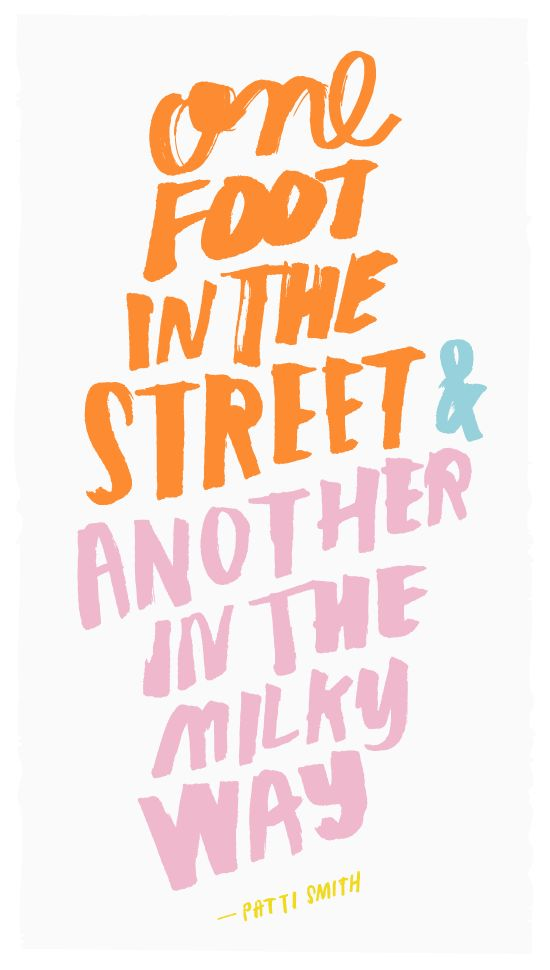 one foot in the street and another in the milky way | patti smith quote
